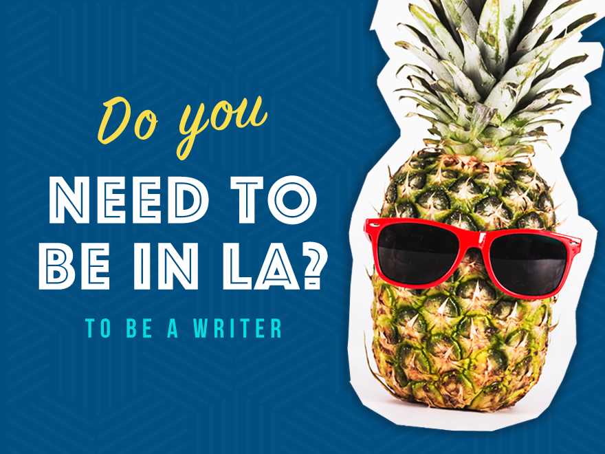 Do you need to be in LA?