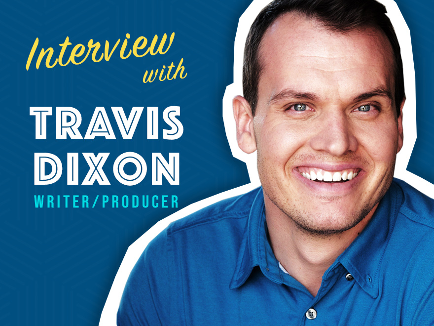 Interview with Writer/Producer Travis Joe Dixon