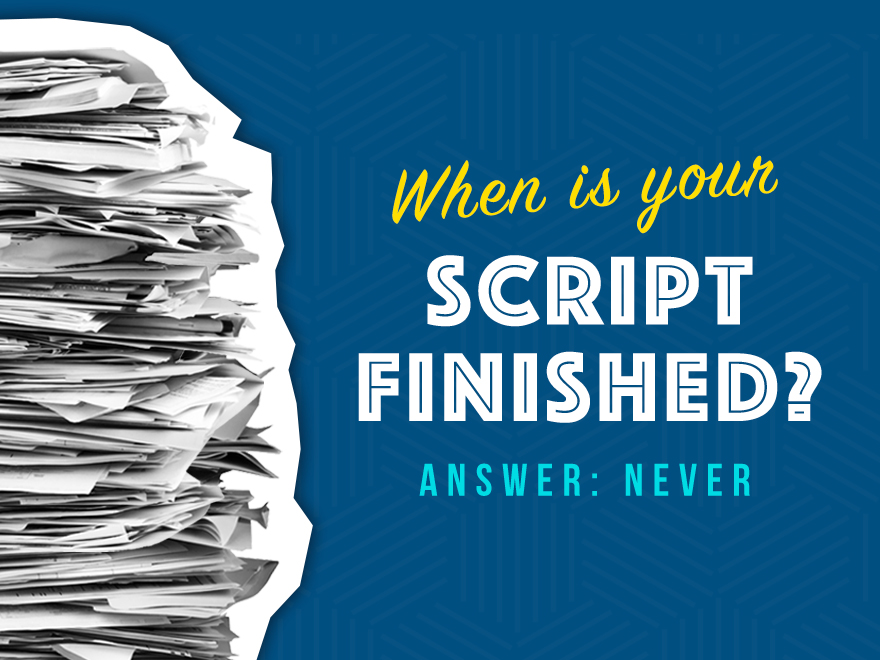When is your script finished?