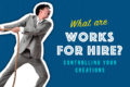 Works For Hire: Controlling Your Creations
