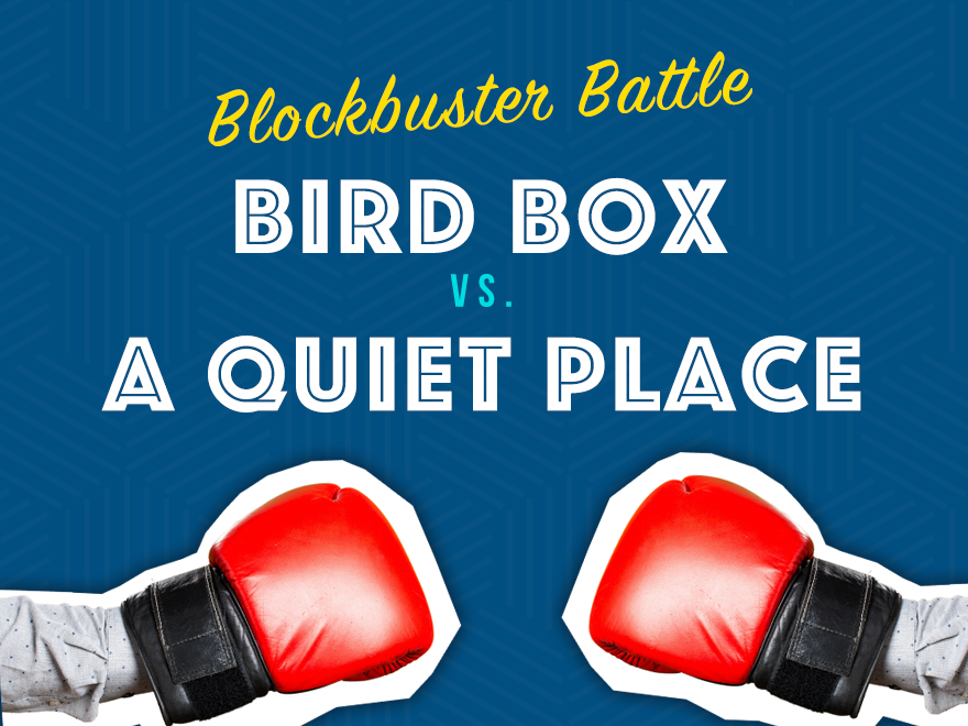 Blockbuster Battle - Bird Box Vs. A Quiet Place