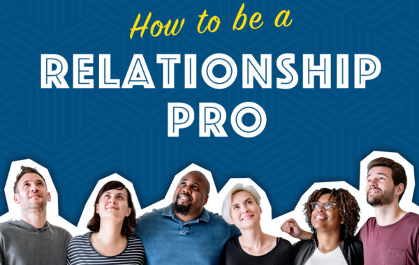 How to Be a Relationship Pro
