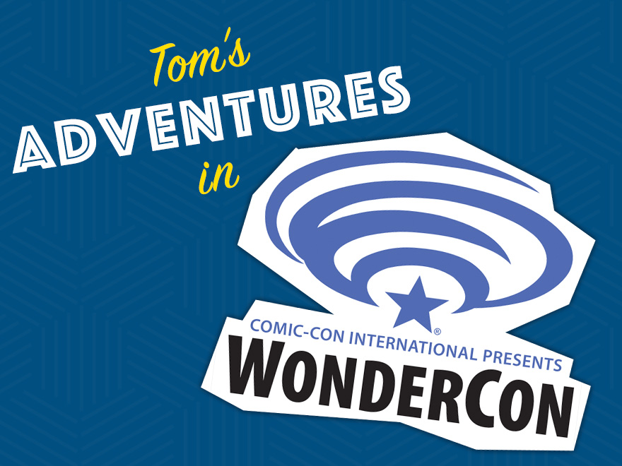 Tom's Adventures In Wonder Con