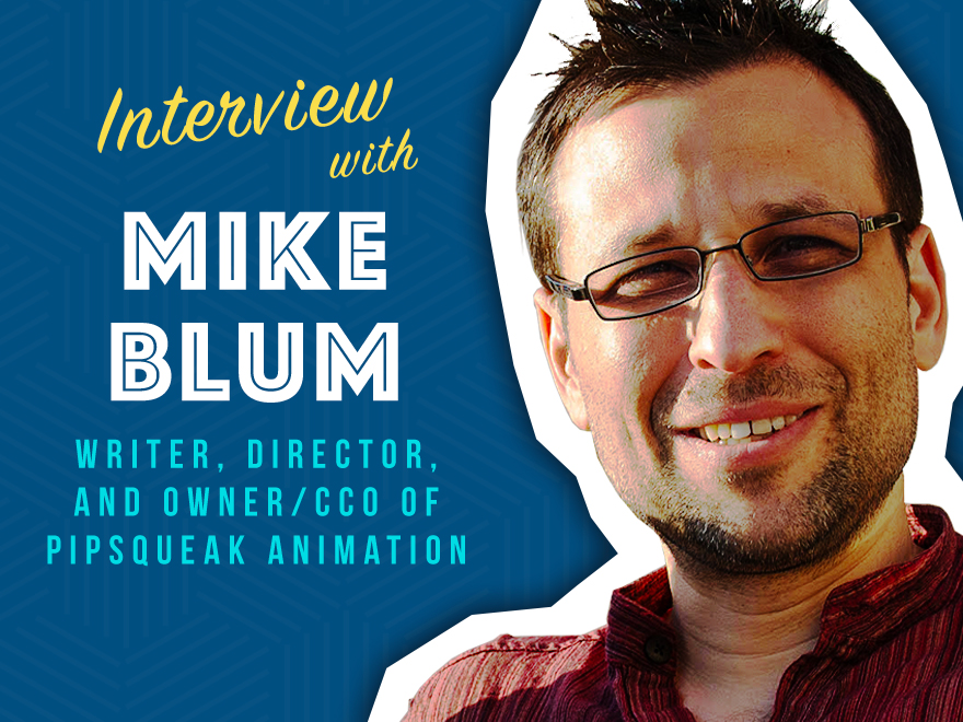 In today's session, we interview Mike Blum, Chief Creative Officer at Pipsqueak Animation. Mike is a writer, director and producer who started making annimated films while at Disney Feature Animation. SHOW NOTES: Pipsqueak Animation: http://www.pipsqueakfilms.com