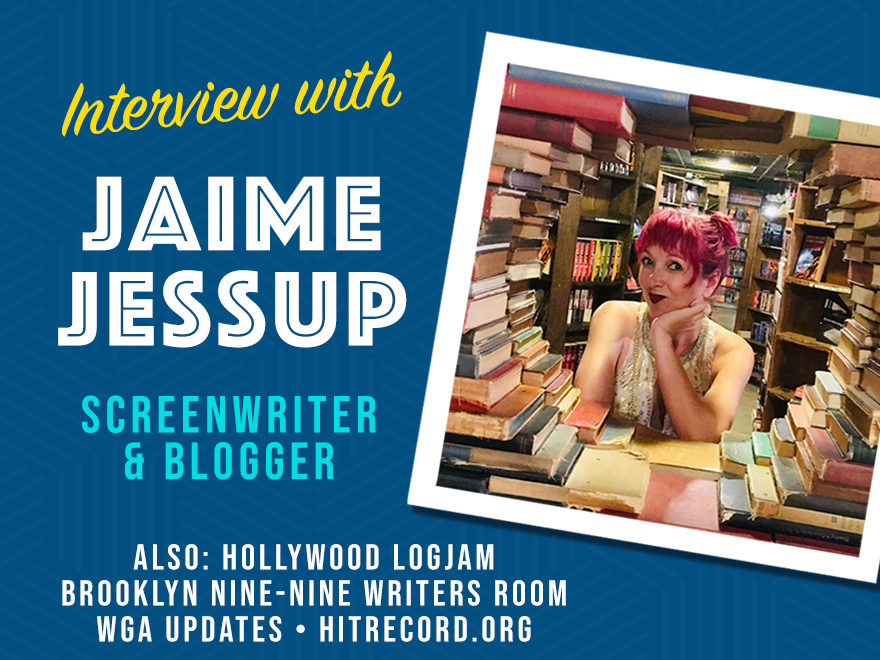 we interview screenwriter and blogger Jaime Jessup