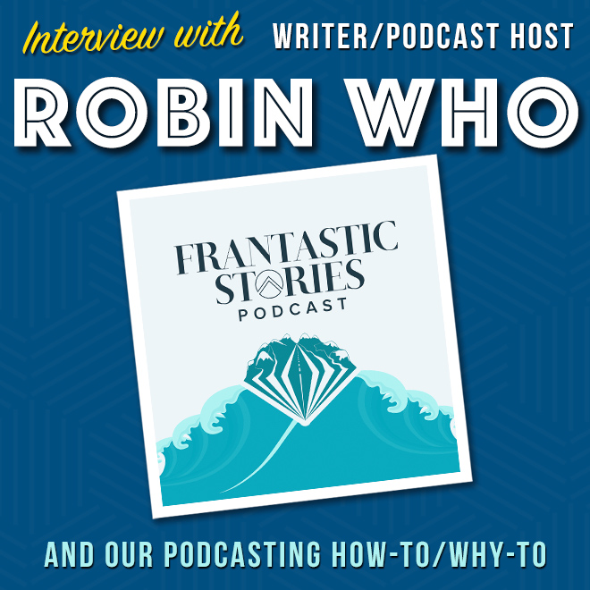 Session 118 - Interview with Robin Who of Frantastic Stories podcast