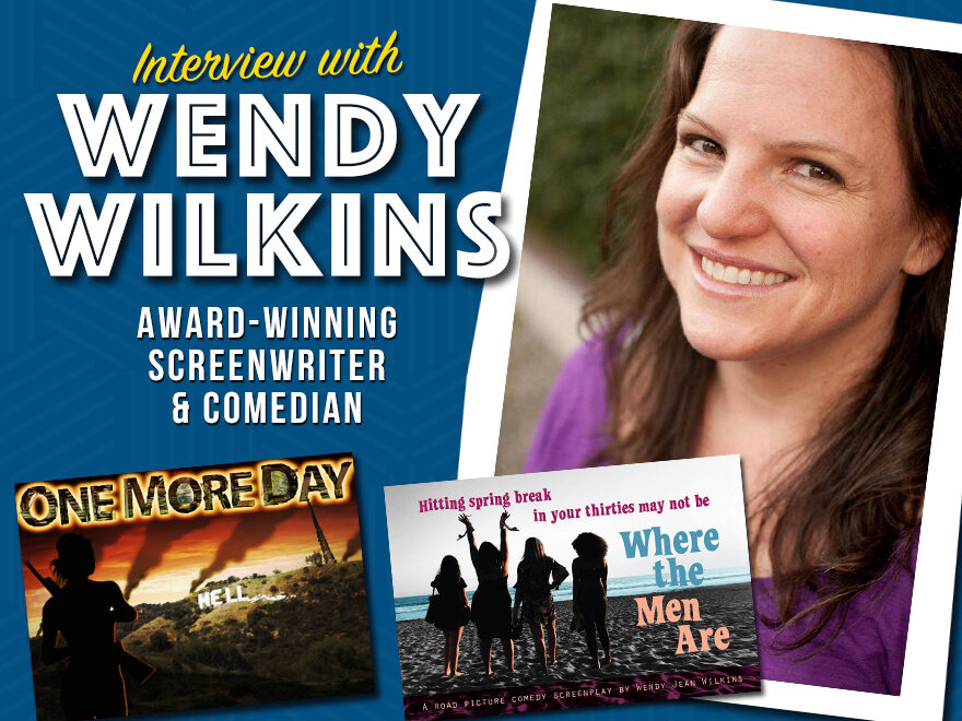 Interview with Wendy Wilkins - Award-winning screenwriter and Comedian