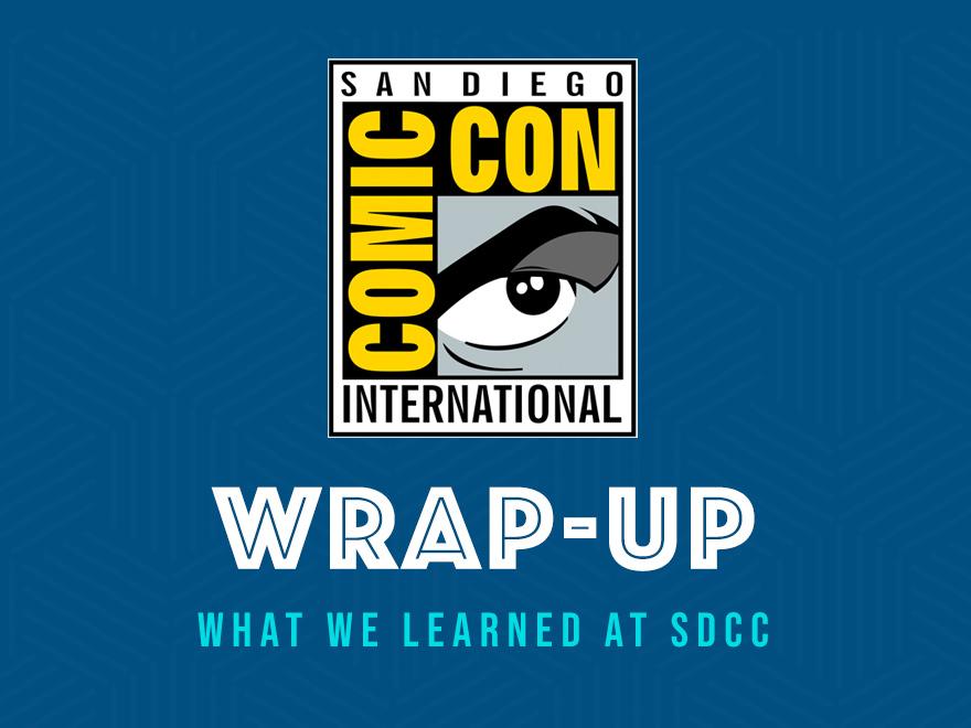 SDCC Wrap-up