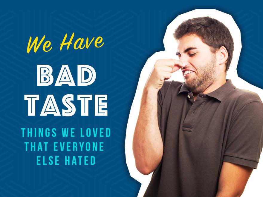 We Have Bad Taste